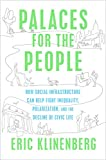 img - for Palaces for the People: How Social Infrastructure Can Help Fight Inequality, Polarization, and the Decline of Civic Life book / textbook / text book