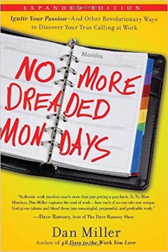 No More Dreaded Mondays: Ignite Your Passion--and Other