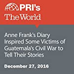 Anne Frank's Diary Inspired Some Victims of Guatemala's Civil War to Tell Their Stories | Maria Martin