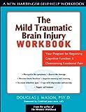The Mild Traumatic Brain Injury Workbook, Douglas J. Mason, 1572243619