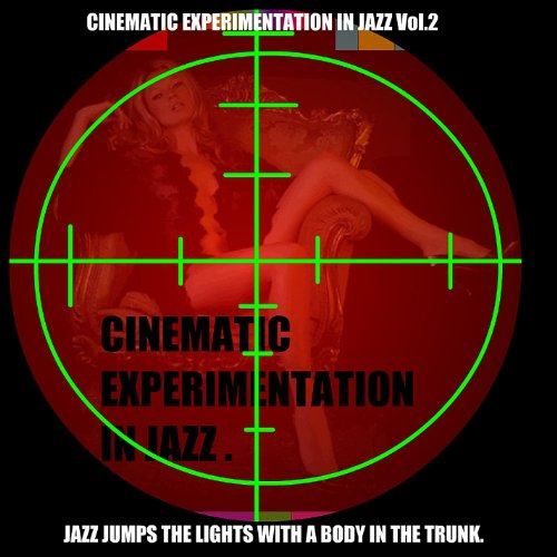 Body Trunk - Cinematic Experimentation in Jazz Vol. 2 : Jazz Jumps the Lights With a Body in the Trunk.
