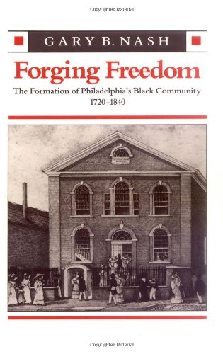 Books : Forging Freedom: The Formation of Philadelphia's Black Community, 1720-1840