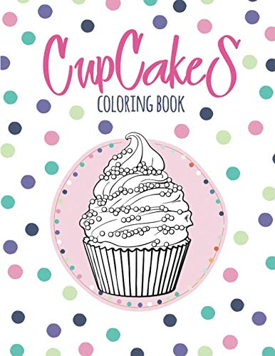 Cupcakes Coloring Book: Coloring Book with Beautiful Сupcakes, Delicious Desserts (for Adults or Schoolchildren)]()