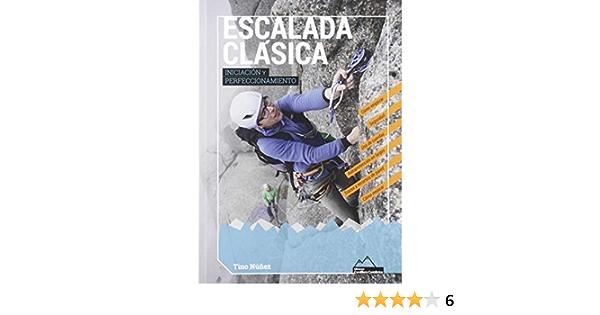 ESCALADA CLÁSICA. INICIACIÓN Y PERFECCIONAMIENTO: Amazon.es ...