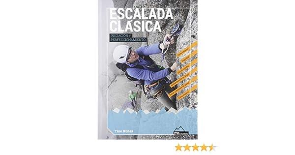 ESCALADA CLÁSICA. INICIACIÓN Y PERFECCIONAMIENTO: Amazon.es: NÚÑEZ CALVO, TINO: Libros