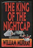 The King of the Night Cap, William Murray, 0553053922