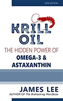 Krill Oil - The Hidden Power of Omega 3 and Astaxanthin by [Lee, James]