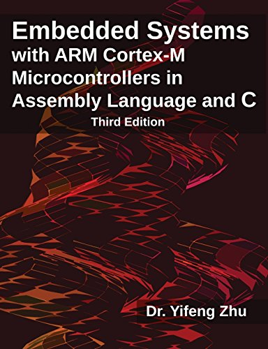Embedded Systems with ARM Cortex-M Microcontrollers in Assembly Language and C: Third Edition by E-Man Press LLC