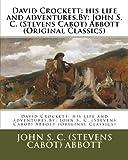 img - for David Crockett: his life and adventures.By: John S. C. (Stevens Cabot) Abbott (Original Classics) book / textbook / text book