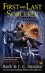 First and Last Sorcerer: A Novel of the Noble Dead (Noble Dead Series Phase 3 Book 4)