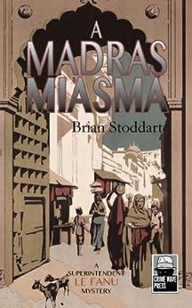 A Madras Miasma: A Superintendent Le Fanu Mystery (Superintendent Le Fanu Mystery Series Book 1) by [Stoddart, Brian]