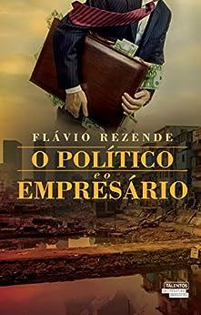 O Político e o Empresário por [Rezende, Flávio]