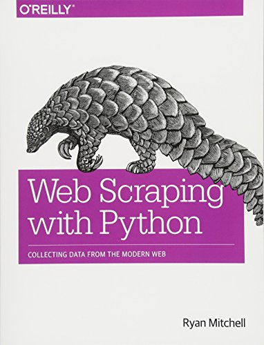 (Web Scraping with Python: Collecting Data from the Modern)