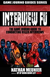 Interview Fu: The Game Journo Guide To Conducting Killer Interviews (Game Journo Guides Series)