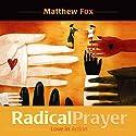 Radical Prayer: Love in Action Speech by Matthew Fox Narrated by Matthew Fox