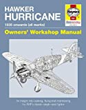Hawker Hurricane Manual: An Insight into Owning, Restoring, Servicing and Flying Britain's Classic World War II Fighter (Owner's Workshop Manual) (Haynes Owners' Workshop Manuals)