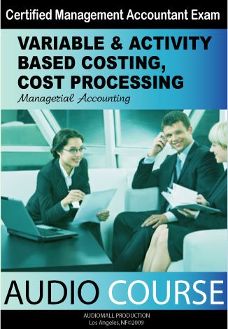 Managerial Accounting: Variable and Activity Based Costing, Cost Processing (Audio Review)