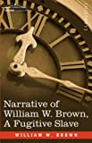 Narrative of William W Brown, a Fugitive Slave, William Brown, 1602067368