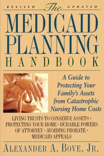 The Medicaid Planning Handbook  A Guide To Protecting Your Familys Assets From Catastrophic Nursing Home Costs