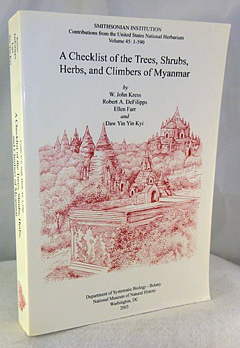 A checklist of the trees, shrubs, herbs, and climbers of Myanmar (revised from the original works by J.H. Lace [and others] on the List of trees, shrubs, herbs and principal climbers, etc. recorded from Burma), By W. John Kress, Robert A. DeFilipps, Ellen Farr and Daw Yin Yin Kyi.