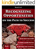 Self Improvement: Personal Growth: Recognizing Opportunities on the Path to Success: Personal Development: Get Life Skills to Success in Life & Success ... Through Life & Self Help Books Book 1)