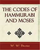 The Codes of Hammurabi and Moses - Archaeology Discovery, W. W. Davies, 1594624895