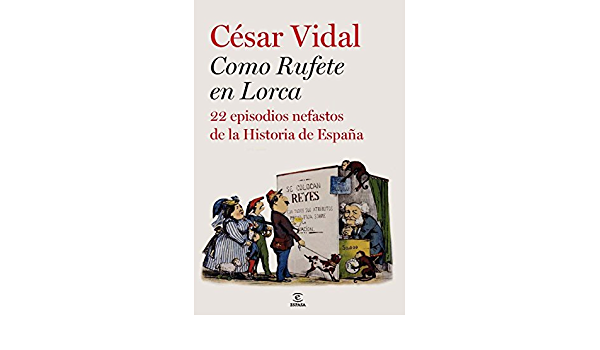 Como Rufete en Lorca: 22 episodios nefastos de la historia de ...