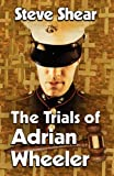 The Trials of Adrian Wheeler, Steve Shear, 1603183140