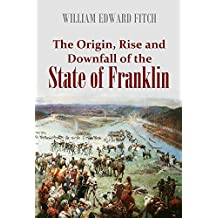 The Origin, Rise and Downfall of the State of Franklin, Under Her First and Only  Governor, John Sevier (1910 Pamphlet)