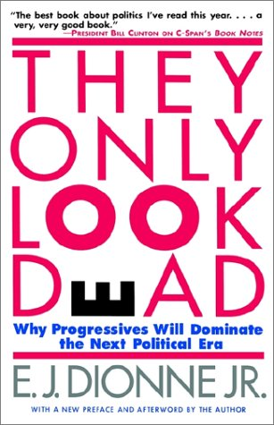 THEY ONLY LOOK DEAD: Why Progressives Will Dominate the Next Political Era cover