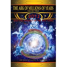 The Ark of Millions of Years: Volume Two.: 2012 and the Harvest of the Endtimes