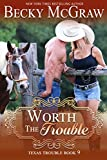 Worth The Trouble (#9, Texas Trouble) (Texas Trouble Series)