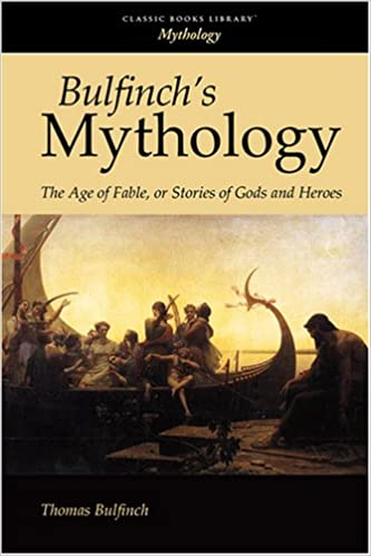 Bulfinchs Mythology The Age Of Fable Or Stories Of Gods And