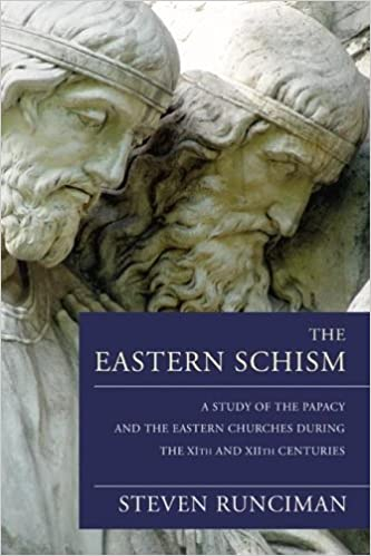 Image result for The Eastern Schism A Study of the Papacy and the Eastern Churches During the XIth and XIIth Centuries Runciman, Steven