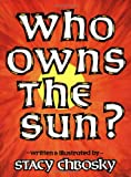 Who Owns the Sun?, Stacy Chbosky, 0933849826