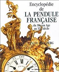 Encyclopédie de la pendule française du Moyen-Âge au XXe siècle