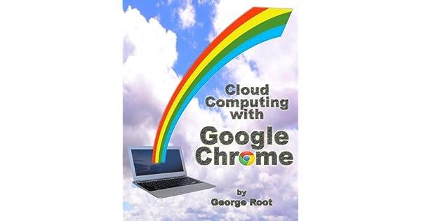 Cloud Computing with Google Chrome: Amazon com: Amazon US