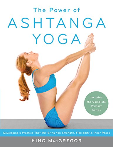 - The Power of Ashtanga Yoga: Developing a Practice That Will Bring You Strength, Flexibility, and Inner Peace --Includes the complete Primary Series