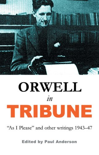 Read Online Orwell in Tribune: As I Please and other writings 19431947 ebook