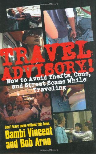 Travel Advisory: How to Avoid Thefts, Cons, and Street Scams While Traveling