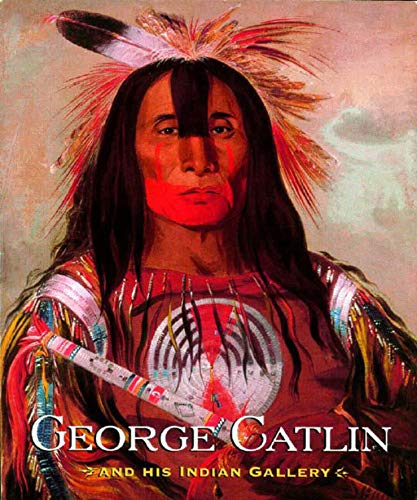 (George Catlin and His Indian Gallery )