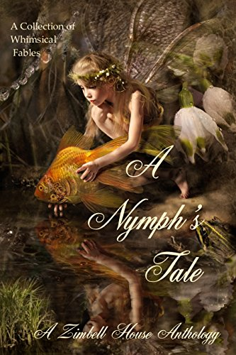 A Nymph's Tale: A Collection of Whimsical - Jt Jessica And