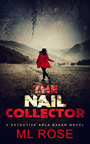 The Nail Collector: A gripping serial killer thriller with a heart stopping climax (Detective Arla Baker Series Book 4)