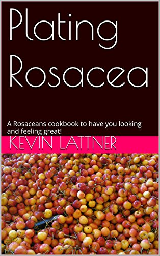 Plating Rosacea: A Rosaceans cookbook to have you looking and feeling great! (Best Diet For Rosacea)