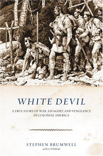 Download White Devil: A True Story of War, Savagery, and Vengeance in Colonial America by Stephen Brumwell (2005-02-15) ebook