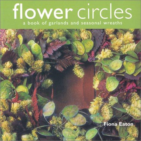 Flower Circles  A Book Of Garlands And Seasonal Wreaths