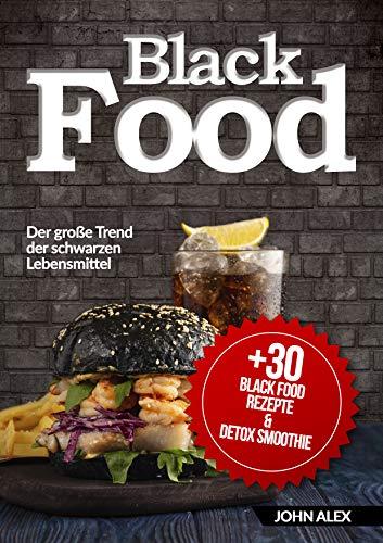 Black Food: Der große Trend der schwarzen Lebensmittel (German Edition) (Alex Schwarz)