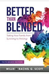 Better Than Blended: Taking Your Family from Surviving To Thriving! (Color Edition) Paperback