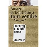 Amazon : La boutique à tout vendre: L'histoire de Jeff Bezos