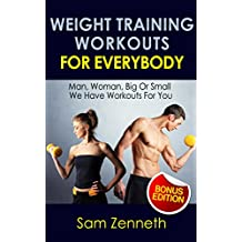 Weight Training:Weight Training Workouts For Everyone 2nd Edition - Man, Woman, Big Or Small We Have Workouts For You: The Only Guide With A Weights Routine ... training,exercise motivation)